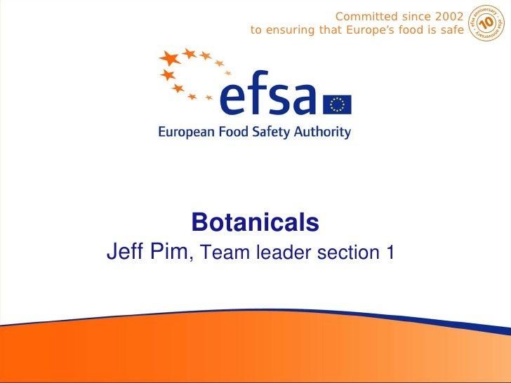 Committed since 2002               to ensuring that Europe's food is safe        BotanicalsJeff Pim, Team leader section 1