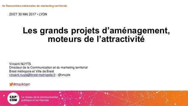 4e Rencontres nationales du marketing territorial Les grands projets d'aménagement, moteurs de l'attractivité 29 ET 30 MAI...