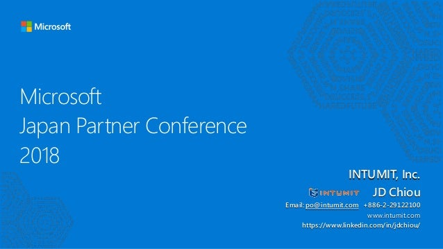 Microsoft Japan Partner Conference 2018 INTUMIT, Inc. JD Chiou Email: po@intumit.com +886-2-29122100 www.intumit.com https...