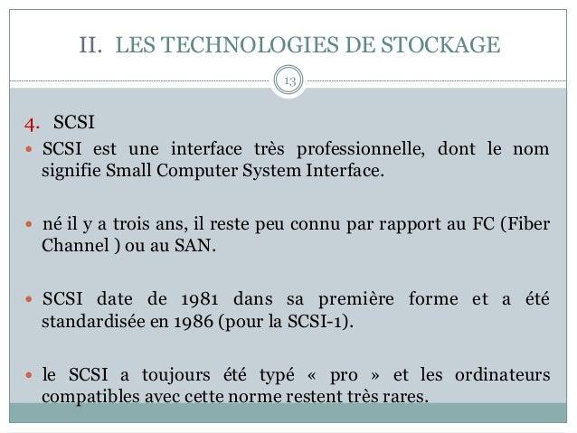 13 4. SCSI — SCSI est une interface très professionnelle, dont le nom signifie Small Computer System Interface. — né ...