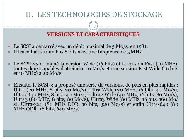 17 VERSIONS ET CARACTERISTIQUES — Le SCSI a démarré avec un débit maximal de 5 Mo/s, en 1981. — Il travaillait sur un ...