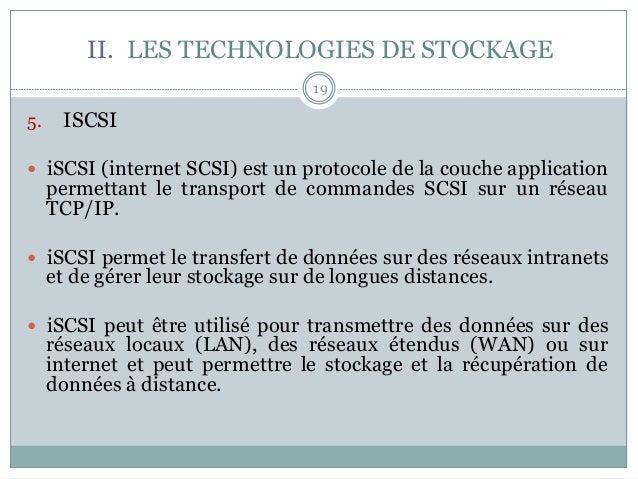19 5. ISCSI — iSCSI (internet SCSI) est un protocole de la couche application permettant le transport de commandes SCSI...