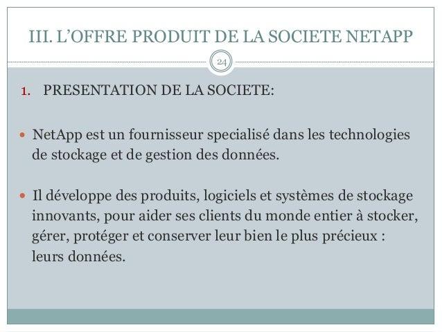 1. PRESENTATION DE LA SOCIETE: — NetApp est un fournisseur specialisé dans les technologies de stockage et de gestion d...