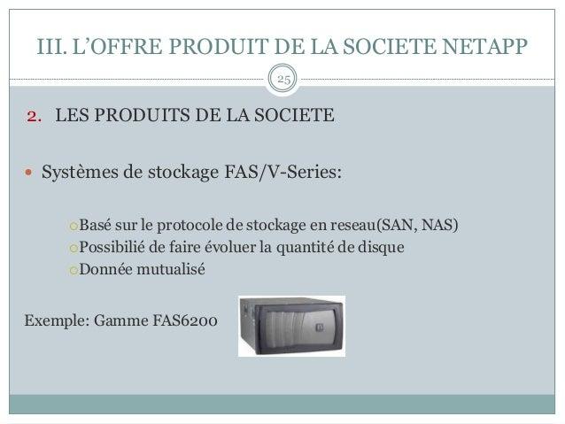 2. LES PRODUITS DE LA SOCIETE — Systèmes de stockage FAS/V-Series: ¡Basé sur le protocole de stockage en reseau(SAN, ...