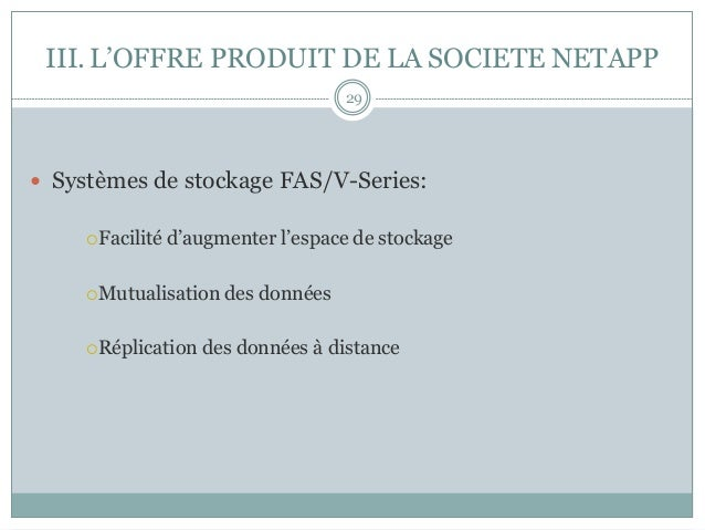 — Systèmes de stockage FAS/V-Series: ¡Facilité d'augmenter l'espace de stockage ¡Mutualisation des données ¡Réplic...