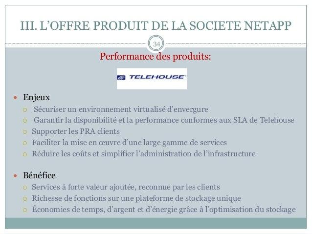 III.L'OFFRE PRODUIT DE LA SOCIETE NETAPP Performance des produits: — Enjeux ¡ Sécuriser un environnement virtualisé d...