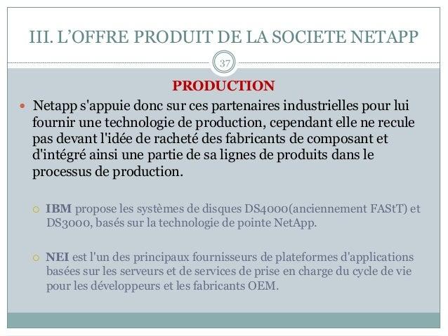 PRODUCTION — Netapp s'appuie donc sur ces partenaires industrielles pour lui fournir une technologie de production, cepe...