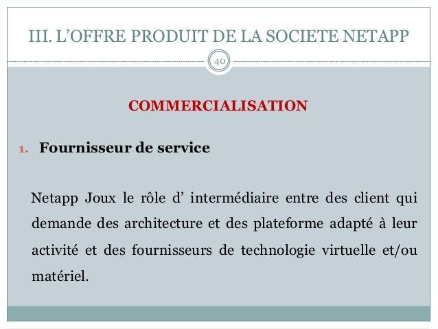 COMMERCIALISATION 1. Fournisseur de service Netapp Joux le rôle d' intermédiaire entre des client qui demande des archite...