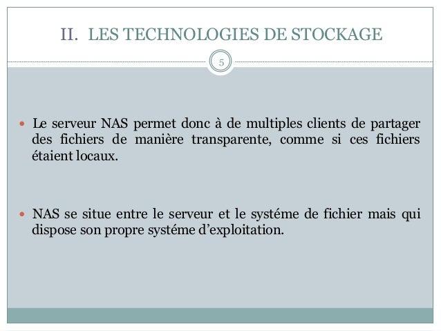 5 — Le serveur NAS permet donc à de multiples clients de partager des fichiers de manière transparente, comme si ces fic...