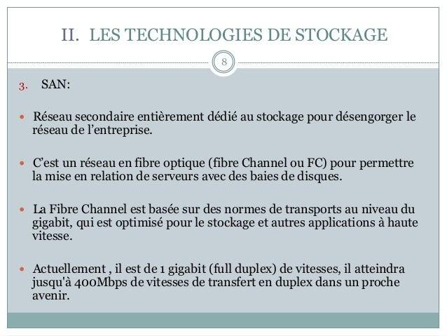 8 3. SAN: — Réseau secondaire entièrement dédié au stockage pour désengorger le réseau de l'entreprise. — C'est un ré...