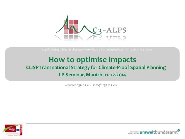 capitalising climate change knowledge for adaptation in the alpine space wwww.c3alps.eu info@c3alps.eu How to optimise imp...