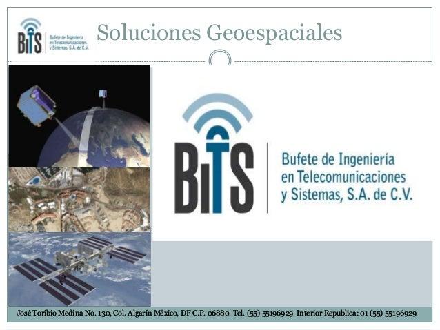 Soluciones Geoespaciales  José Toribio Medina No. 130, Col. Algarín México, DF C.P. 06880. Tel. (55) 55196929 Interior Rep...