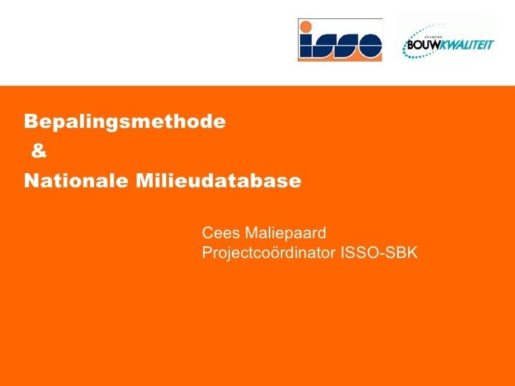 Bepalingsmethode  &  Nationale Milieudatabase Cees Maliepaard Projectcoördinator ISSO-SBK