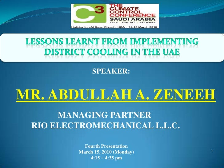LESSONS LEARNT FROM IMPLEMENTING <br />DISTRICT COOLING IN THE UAE<br />SPEAKER:<br />MR. ABDULLAH A. ZENEEH<br />MANAGING...