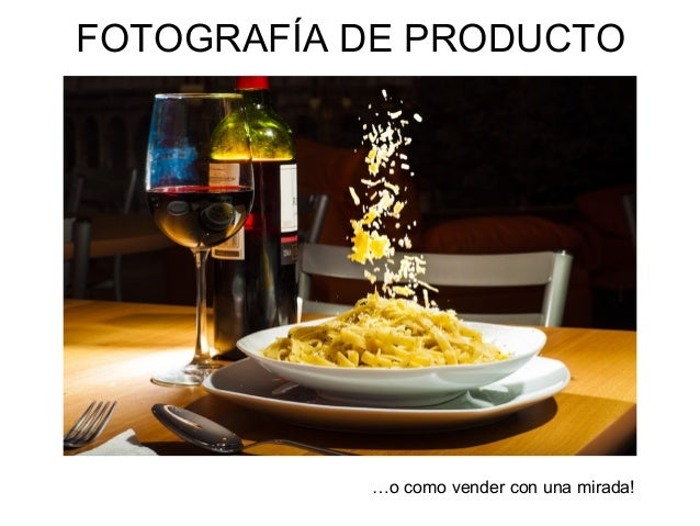 FOTOGRAFÍA DE PRODUCTO …o como vender con una mirada!