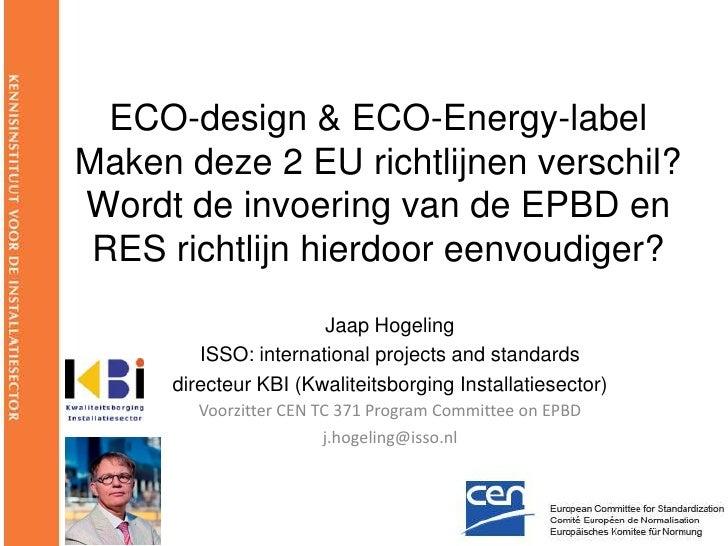 ECO-design & ECO-Energy-labelMaken deze 2 EU richtlijnen verschil?Wordt de invoering van de EPBD en RES richtlijn hierdoor...