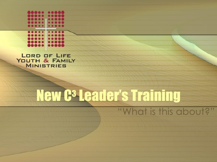"New C 3  Leader's Training ""What is this about?"""