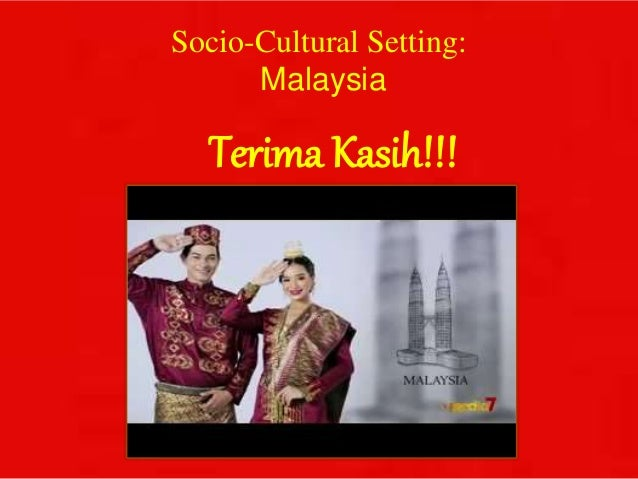 socio cultural analysis of malaysia Malaysia's rich and varied social and geographical history mean that its culture has been influenced by a wide range of individual beliefs it is a multi-racial country which is leading the way in terms of social integration and mutual cultural awareness and respect.