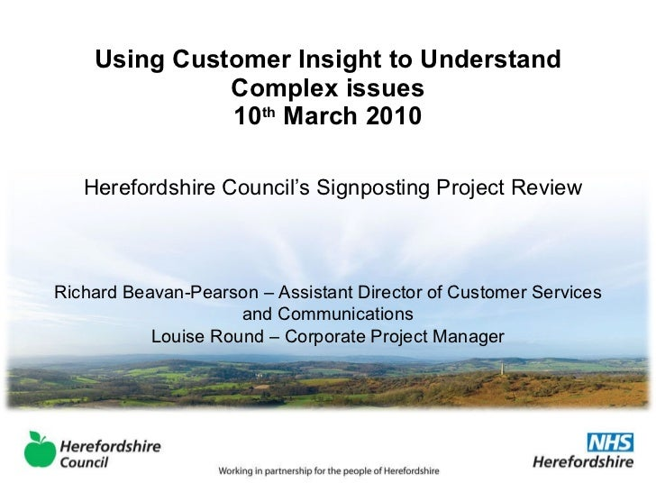 Using Customer Insight to Understand Complex issues 10 th  March 2010 Herefordshire Council's Signposting Project Review R...