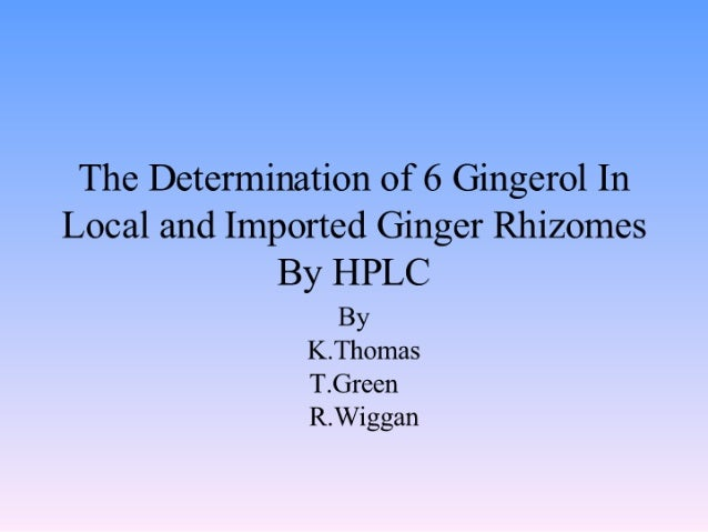 The Determination of 6 Gingerol In  Local and Imported Ginger Rhizomes  By HPLC  By K. Thomas T. Green R. Wiggan