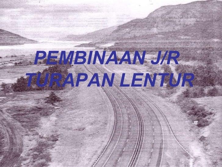 PEMBINAAN J/R  TURAPAN LENTUR