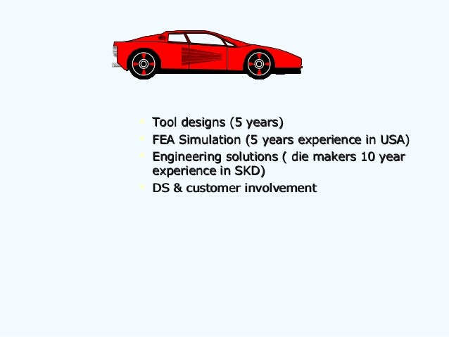  Tool designs (5 years)Tool designs (5 years)  FEA Simulation (5 years experience in USA)FEA Simulation (5 years experie...