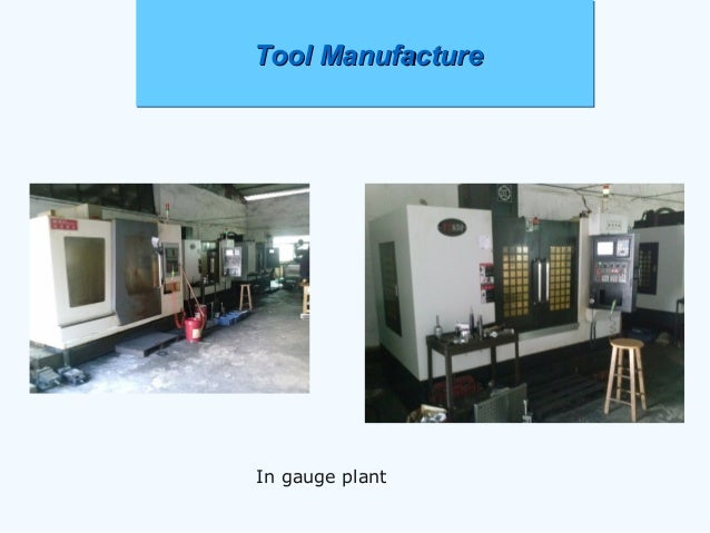 Tool ManufactureTool ManufactureTool ManufactureTool Manufacture In gauge plant