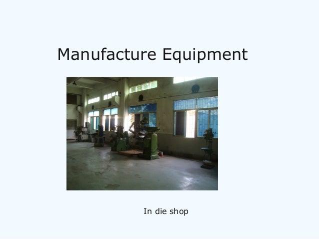Manufacture Equipment In die shop