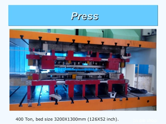 PressPressPressPress 400 Ton, bed size 3200X1300mm (126X52 inch). In die shop