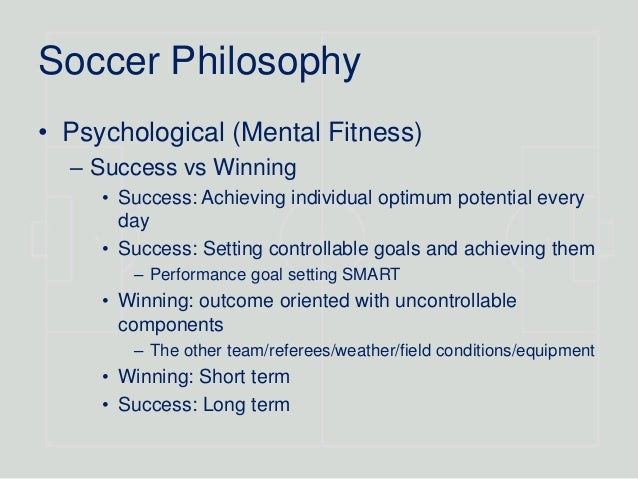 personal coaching philosophy in soccer A coaching philosophy is simply about why you coach and what it means to you: coaching philosophy: coaching is teaching we have the responsibility to teach the game, sportsmanship, working.