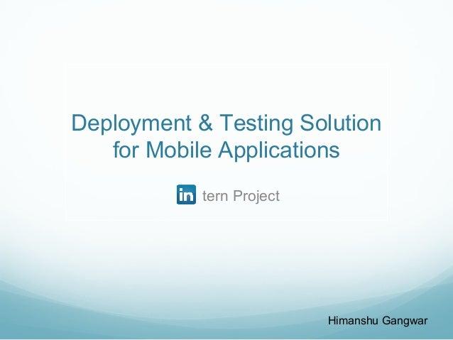 Deployment & Testing Solution for Mobile Applications tern Project Himanshu Gangwar