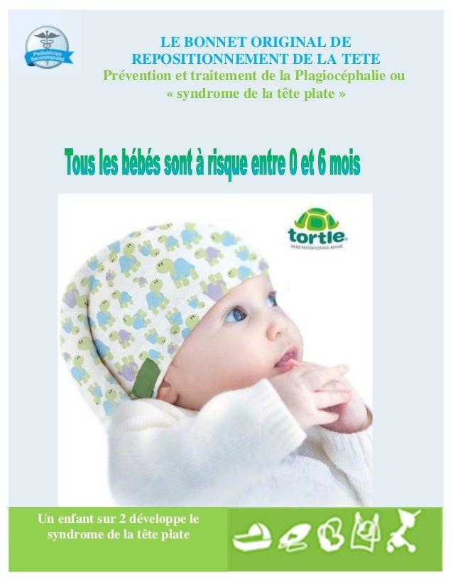 Un enfant sur 2 développe le syndrome de la tête plate LE BONNET ORIGINAL DE REPOSITIONNEMENT DE LA TETE Prévention et tra...