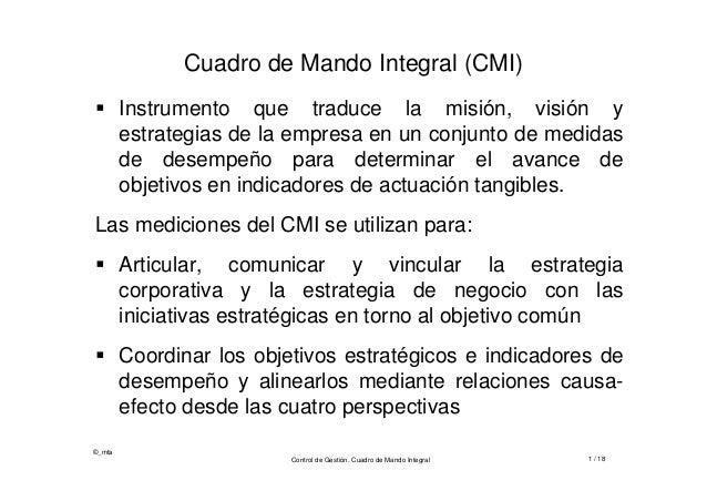 ©_mtaControl de Gestión. Cuadro de Mando Integral 1 / 18Cuadro de Mando Integral (CMI) Instrumento que traduce la misión,...