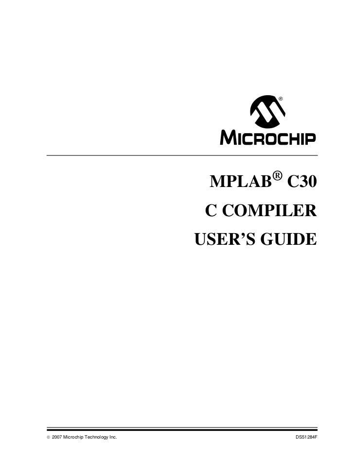 MPLAB® C30                                    C COMPILER                                   USER'S GUIDE© 2007 Microchip Te...