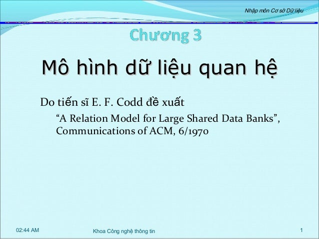 """Nhập môn Cơ sở Dữ liệu  Mô hình dữ liệu quan hệ Do tiến sĩ E. F. Codd đề xuất """"A Relation Model for Large Shared Data Bank..."""