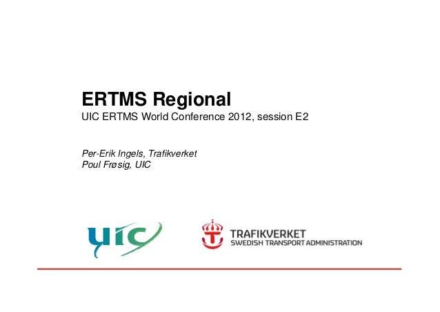 ERTMS Regional UIC ERTMS World Conference 2012, session E2, Per-Erik Ingels, TrafikverketPer Erik Ingels, Trafikverket Pou...