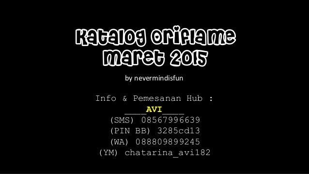 Katalog Oriflame Maret 2015 by nevermindisfun Info & Pemesanan Hub : ____AVI____ (SMS) 08567996639 (PIN BB) 3285cd13 (WA) ...