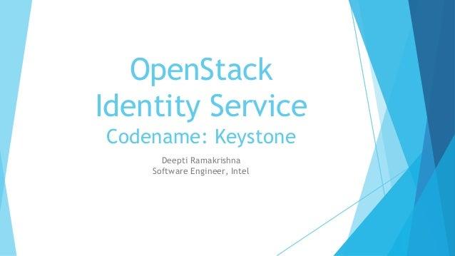 OpenStack Identity Service Codename: Keystone Deepti Ramakrishna Software Engineer, Intel