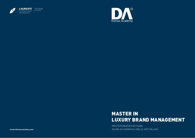 2 Master in Luxury Brand Management www.domusacademy.com Master awarded BY NABA NUOVA ACCADEMIA DI BELLE ARTI MILANO