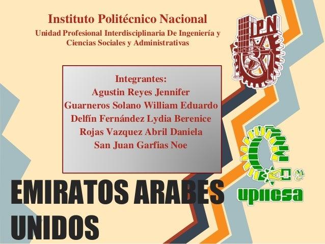 EMIRATOS ARABES UNIDOS Instituto Politécnico Nacional Unidad Profesional Interdisciplinaria De Ingeniería y Ciencias Socia...