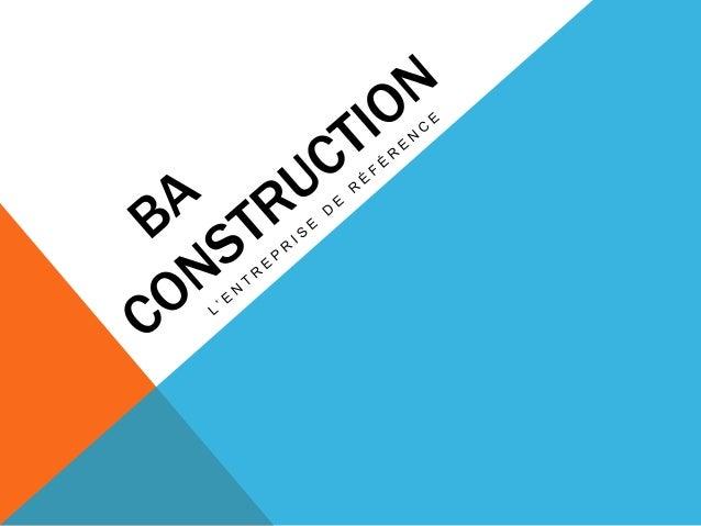 EXECUTIVE SUMMARY BA CONSTRUCTIONS sera une firme spécialisée en construction et réfection de bâtiment s'adressant ainsi à...