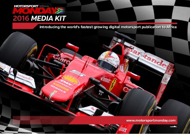 www.motorsportmonday.com Introducing the world's fastest growing digital motorsport publication to Africa 2016 MEDIA KIT