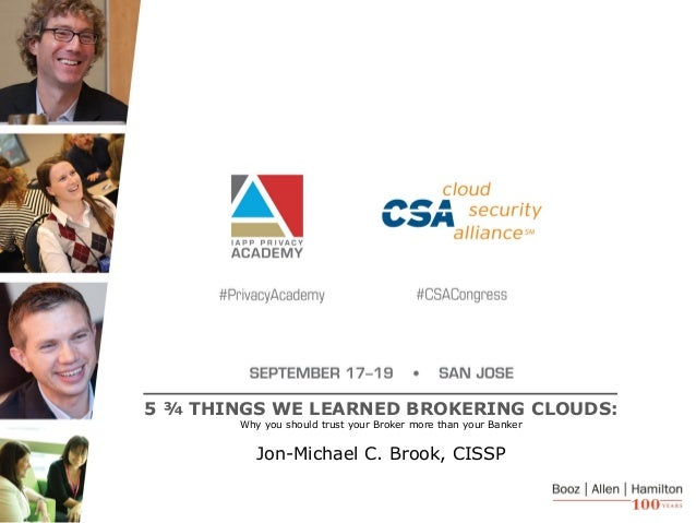 1 5 ¾ THINGS WE LEARNED BROKERING CLOUDS: Why you should trust your Broker more than your Banker Jon-Michael C. Brook, CIS...