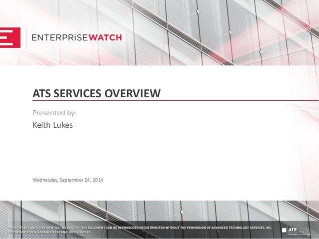 ATS SERVICES OVERVIEW Presented by: Keith Lukes Wednesday, September 24, 2014