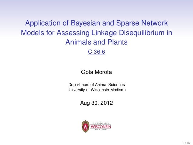 Application of Bayesian and Sparse Network Models for Assessing Linkage Disequilibrium in Animals and Plants C-36-6  Gota ...