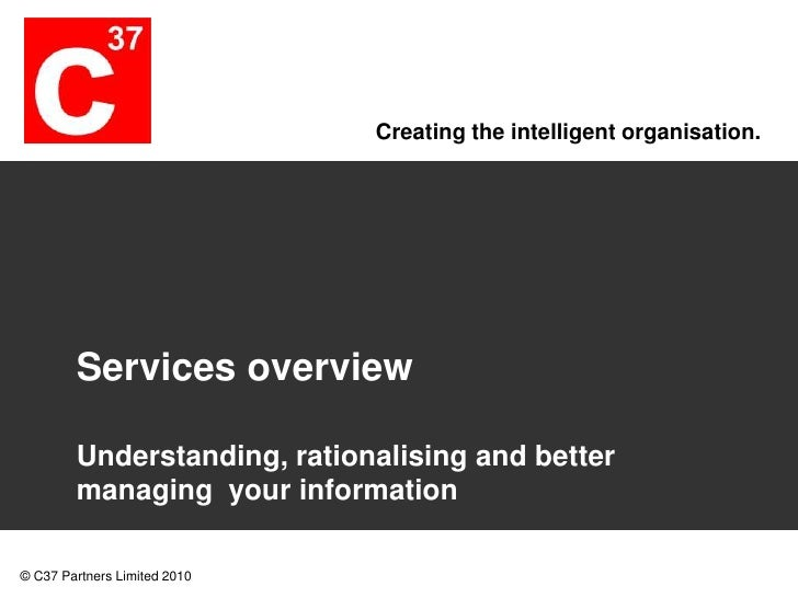 Services overview<br />Understanding, rationalising and better managing  your information <br />1<br />© C37 Partners Limi...