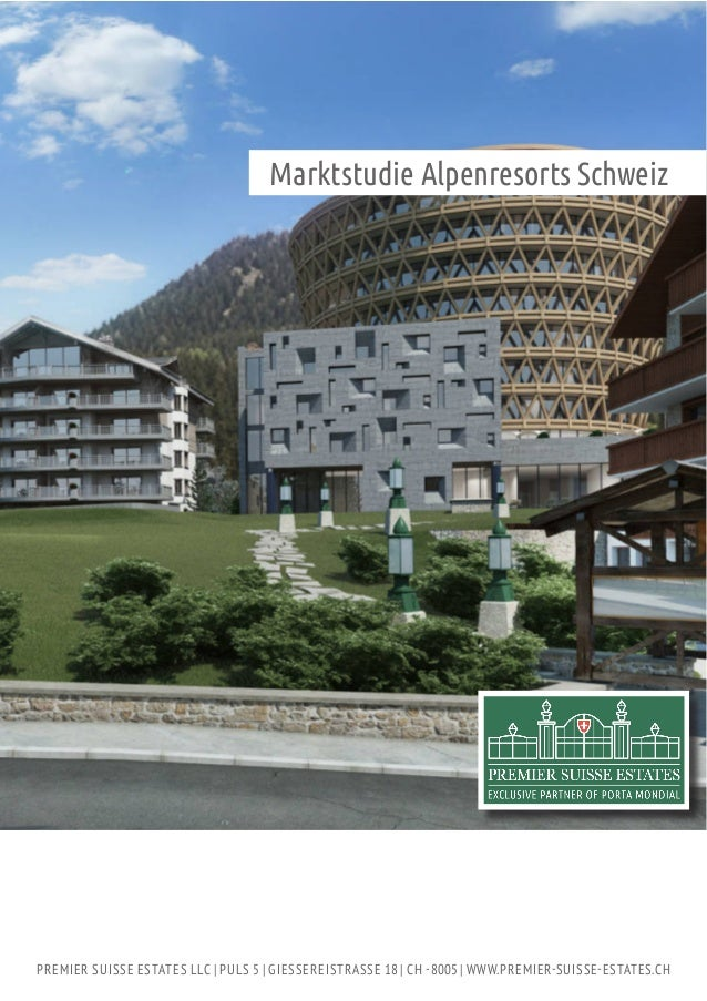 Marktstudie Alpenresorts Schweiz PREMIER SUISSE ESTATES LLC | PULS 5 | GIESSEREISTRASSE 18 | CH -8005 | WWW.PREMIER-SUISSE...
