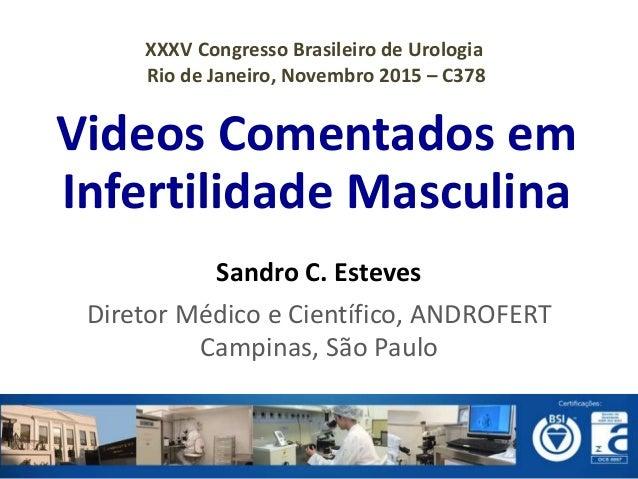 Videos Comentados em Infertilidade Masculina Sandro C. Esteves Diretor Médico e Científico, ANDROFERT Campinas, São Paulo ...