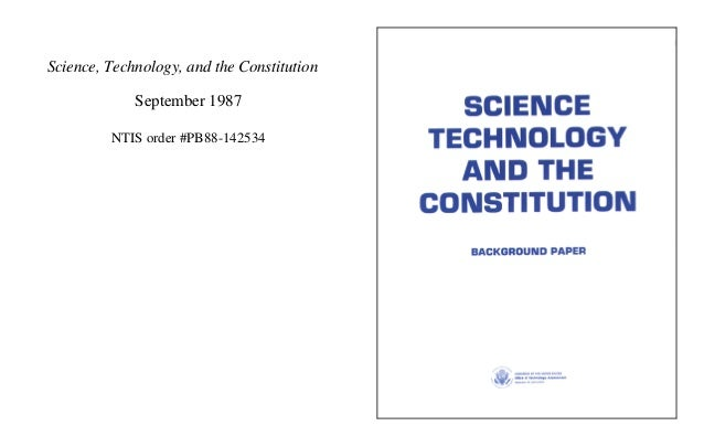 Science, Technology, and the Constitution September 1987 NTIS order #PB88-142534