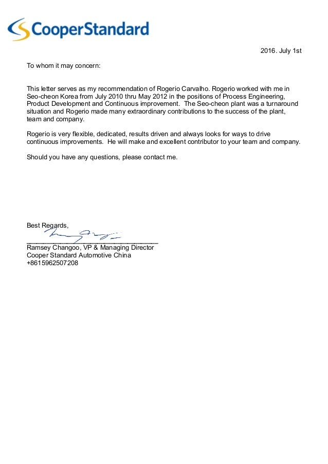 2016. July 1st To whom it may concern: This letter serves as my recommendation of Rogerio Carvalho. Rogerio worked with me...